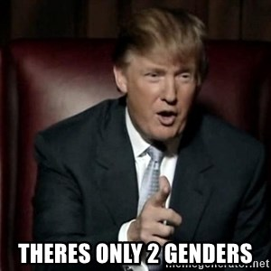 Donald Trump -  theres only 2 genders