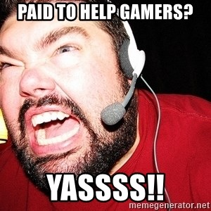 Angry Gamer - Paid to help gamers? Yassss!!