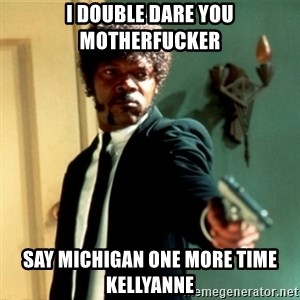 Jules Say What Again - I double Dare you Motherfucker Say michigan one more time Kellyanne