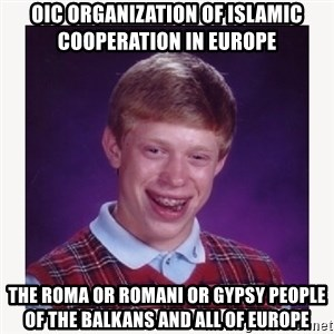 nerdy kid lolz - OIC Organization of Islamic Cooperation in Europe The Roma or Romani or Gypsy People of the Balkans and all of Europe