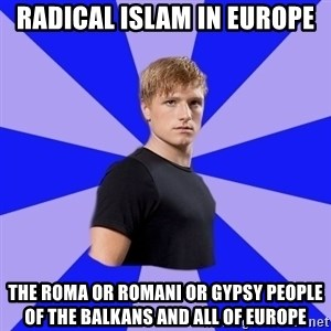 peetaaaaa - Radical Islam in Europe The Roma or Romani or Gypsy People of the Balkans and all of Europe