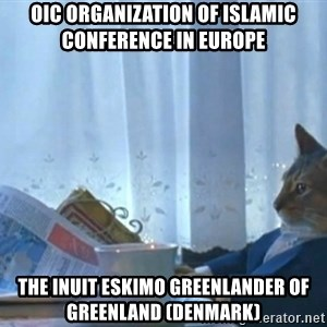 Sophisticated Cat - OIC Organization of Islamic Conference in Europe The Inuit Eskimo Greenlander of Greenland (Denmark)