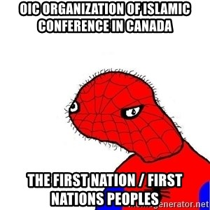 spoderman - OIC Organization of Islamic Conference in Canada The First Nation / First Nations Peoples