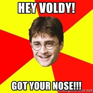cheeky harry potter - Hey voldy! Got your noSe!!!