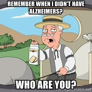 Pepperidge Farm Remembers Meme - Remember when I didn't have alzheimers? Who are you?
