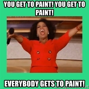 Oprah Car - You Get to Paint! You Get to Paint! Everybody gets to paint!