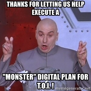 """Dr. Evil Air Quotes - Thanks for letting us help execute a """"monster"""" digital plan for t.o.i. !"""