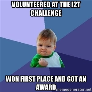 Success Kid - VOLUNTEERED AT THE I2T CHALLENGE WON FIRST PLACE AND GOT AN AWARD
