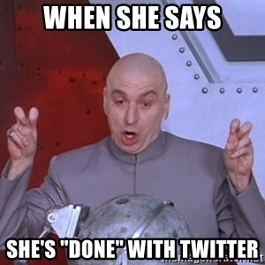 """Dr. Evil Air Quotes - When She says She's """"done"""" with twitter"""