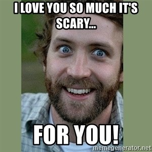 Overly Attached Boyfriend - I love you so much IT'S scary... For you!