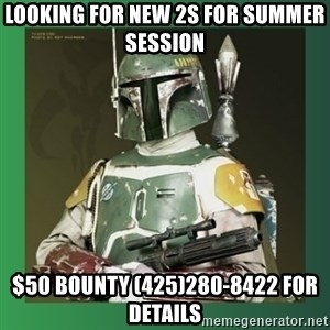 Boba Fett - Looking for new 2s for summer session $50 bounty (425)280-8422 for details