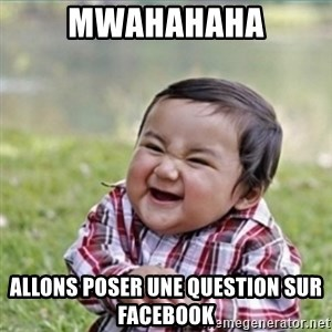 evil plan kid - Mwahahaha Allons poser une question sur facebook