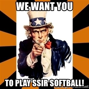 Uncle sam wants you! - We want you to play ssir softball!
