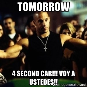 Dom Fast and Furious - Tomorrow  4 second car!!! Voy a ustedes!!