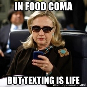 Hillary Clinton Texting - In food coma But textING is life