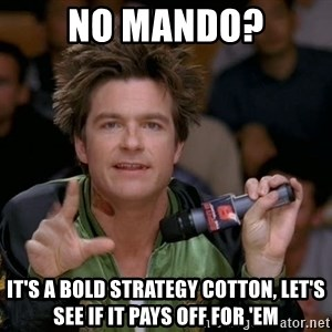 Bold Strategy Cotton - No Mando? It's a bold strategy cotton, let's see if it pays off for 'em