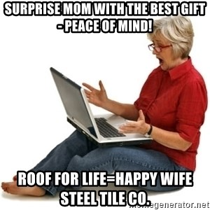 SHOCKED MOM! - surprise mom with the best gift - peace of mind! roof for life=happy wife   Steel tile Co.