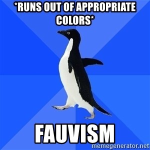 Socially Awkward Penguin - *runs out of appropriate colors* fauvism