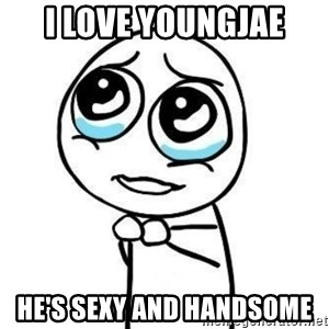 Please guy - I love Youngjae He's Sexy and handsome