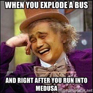 yaowonkaxd - When you explode a bus And right after You run into medusa