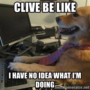 I have no idea what I'm doing - Dog with Tie - Clive be like  I have no idea what i'm doing
