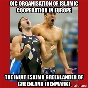 Ecstatic Michael Phelps - OIC Organisation of Islamic Cooperation in Europe The Inuit Eskimo Greenlander of Greenland (Denmark)