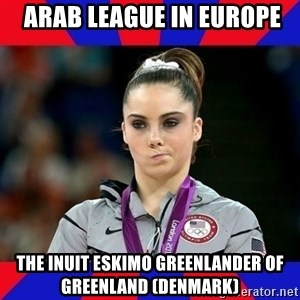 Mckayla Maroney Does Not Approve -  Arab League in Europe The Inuit Eskimo Greenlander of Greenland (Denmark)