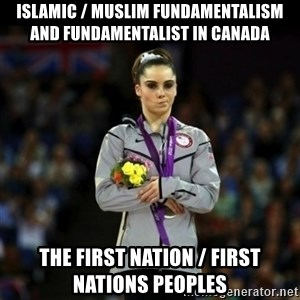 Unimpressed McKayla Maroney - Islamic / Muslim Fundamentalism and Fundamentalist in Canada The First Nation / First Nations Peoples