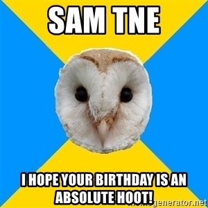 Bipolar Owl - Sam tne I hope your birthday is an absolute hoot!