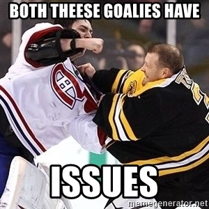 Hockey goalie - both theese goalies have Issues