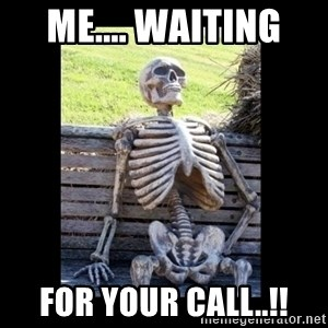 Still Waiting - ME.... WAITING  for your call..!!