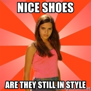 Jealous Girl - Nice shoes Are they still in style