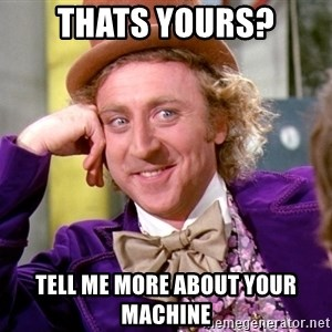Willy Wonka - Thats yours? Tell me more about your machine