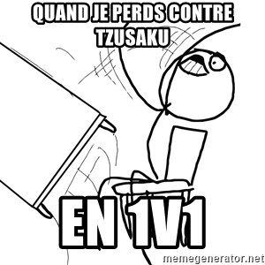 Desk Flip Rage Guy - Quand je perds contre tzusaku en 1v1