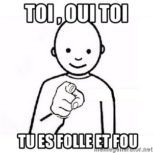 GUESS WHO YOU - toi , oui toi  tu es folle et fou