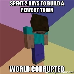 Depressed Minecraft Guy - Spent 2 days to build a perfect town World Corrupted