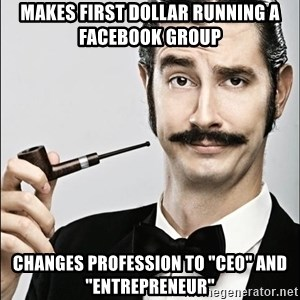 "Rich Guy - Makes First dollar running a facebook group Changes PROFESSION TO ""ceo"" and ""entrepreneur"""
