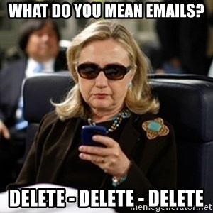 Hillary Clinton Texting - what do you mean emails? Delete - delete - delete