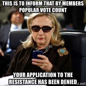 Hillary Clinton Texting - THIS IS TO INFORM THAT BY MEMBERS POPULAR VOTE COUNT your application to the resistance Has been denied