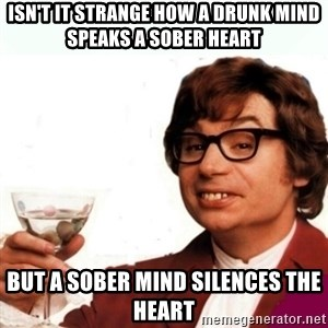 Austin Powers Drink - Isn't it strange how a drunk mind speaks a sober heArt but a sober mind silences the heart
