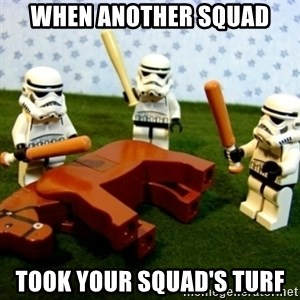 Beating a Dead Horse stormtrooper - When another squaD Took your squad's turf
