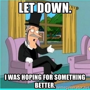 buzz killington - Let down. I was hoping for something better.