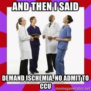 Doctors laugh - and then i said Demand Ischemia, no admit to ccu