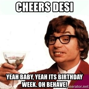 Austin Powers Drink - Cheers desi Yeah baby, yeah its birthday week. Oh behave!