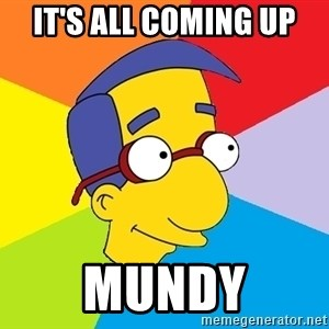 Milhouse - It's all coming up Mundy