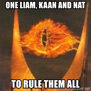 Eye of Sauron - One Liam, kaan and nat to rule them all