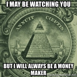 illuminati - I may be watching you but i will always be a money maker