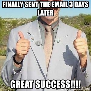 borat - Finally sent the email 3 days later Great success!!!!