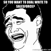 Laughing - So you want to Dual write to salesforce?