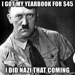 Hitler Advice - i got my yearbook for $45 i did nazi that coming